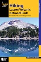 Hiking Lassen Volcanic National Park - A Guide to the Park's Greatest Hiking Adventures ebook by Tracy Salcedo