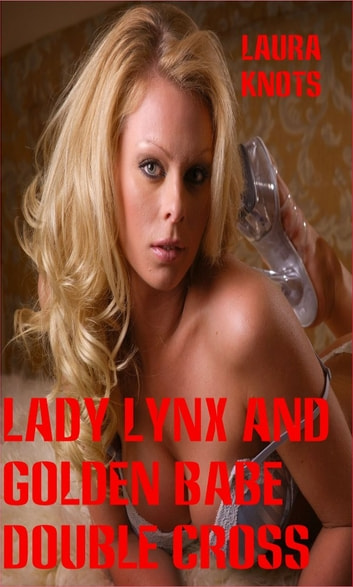 Lady Lynx and Golden Babe Double Cross ebook by Laura Knots