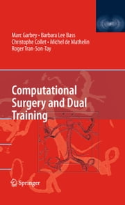 Computational Surgery and Dual Training ebook by Marc Garbey,Barbara Lee Bass,Christophe Collet,Roger Tran-Son-Tay,Michel de Mathelin