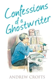 Confessions of a Ghostwriter (The Confessions Series) ebook by Andrew Crofts