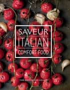 Saveur: Italian Comfort Food ebook by The Editors of Saveur