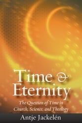 Time & Eternity: The Question of Time in Church, Science and Theology ebook by Jackelen, Antje