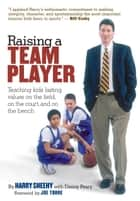 Raising a Team Player - Teaching Kids Lasting Values on the Field, on the Court, and on the Bench ebook by