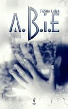 A.B.I.E. ebook by Tasha Lann