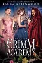 Grimm Academy: Books 1-3 ebook by Laura Greenwood
