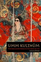 Umm Kulthum ebook by Laura Lohman