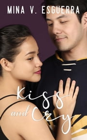 Kiss and Cry ebook by Mina V. Esguerra