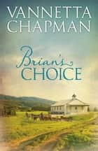 Brian's Choice ebook by Vannetta Chapman