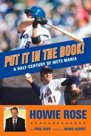 Put It In the Book! - A Half-Century of Mets Mania ebook by Howie Rose,Phil Pepe