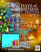 The 12 Days of Christmas Geek Edition ebook by Chris Mason