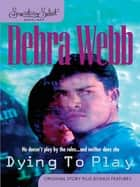 Dying To Play (Mills & Boon M&B) ebook by Debra Webb
