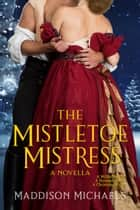 The Mistletoe Mistress ebook by