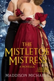 The Mistletoe Mistress ebook by Maddison Michaels