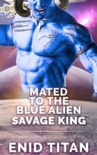 Mated To The Blue Alien Savage King - Blue Alien Romance Series: The Clans of Antarea, #3 ebook by