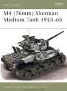 M4 (76mm) Sherman Medium Tank 1943–65 ebook by Steven J. Zaloga, Jim Laurier
