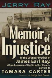A Memoir of Injustice: By the Younger Brother of James Earl Ray, Alleged Assassin of Martin Luther King, Jr ebook by Jerry Ray,Tamara Carter
