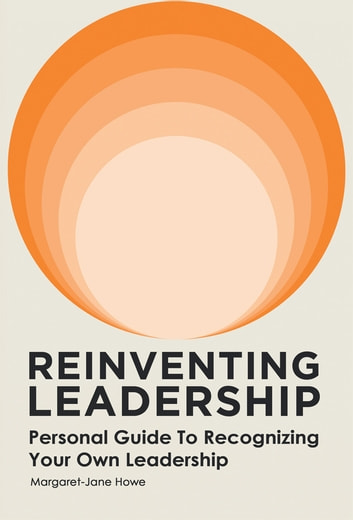 Reinventing Leadership - Personal Guide to Recognizing Your Own Leadership ebook by Margaret-Jane Howe