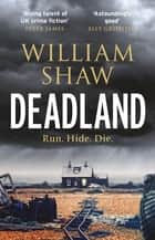 Deadland - the second ingeniously unguessable thriller in the D S Cupidi series ebook by William Shaw