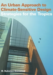 An Urban Approach To Climate Sensitive Design - Strategies for the Tropics ebook by Rohinton Emmanuel