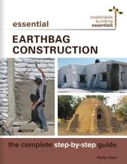 Essential Earthbag Construction - The Complete Step-by-Step Guide ebook by Kelly Hart