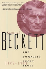The Complete Short Prose of Samuel Beckett, 1929-1989 ebook by Samuel Beckett,S. E. Gontarski