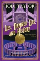 Lies, Damned Lies, and History ebook by Jodi Taylor