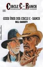 Circle C-Ranch #23: Geier über der Circle C-Ranch ebook by Bill Garrett