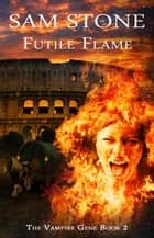 Futile Flame ebook by Sam Stone