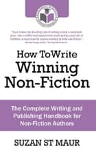 How To Write Winning Non-Fiction: The Complete Writing and Publishing Handbook for Non-Fiction Authors ebook by Suzan St Maur