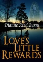 Love's Little Rewards - Finding Love, #3 ebook by Dianne Reed Burns