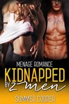 Kidnapped By 2 Men - Menage Romance ebook by Summer Cooper