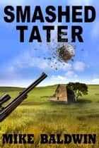 Smashed Tater ebook by Mike Baldwin