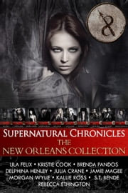 Supernatural Chronicles: The New Orleans Collection ebook by Kristie Cook,Lila Felix,Brenda Pandos,Delphina Henley,Julia Crane,Jamie Magee,Morgan Wylie,Kallie Ross,S.T. Bende,Rebecca Ethington