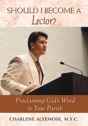 Should I Become a Lector? - Proclaiming God's Word to Your Parish ebook by Charlene Altemose, FEC