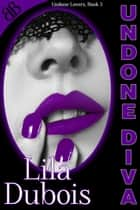 Undone Diva - BDSM D/s Contemporary Erotic Romance ebook by Lila Dubois