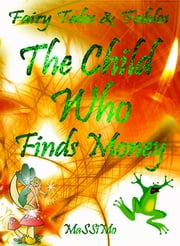 Fairy Tales & Fables The Child Who Finds Money ebook by MaSSiMo