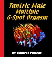 Tantric Male Multiple G-Spot Orgasm: Awakening His Sacred Gate To Supreme Bliss