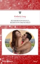 Boardroom Rivals, Bedroom Fireworks! ebook by Kimberly Lang