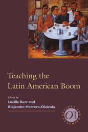 Teaching the Latin American Boom ebook by Lucille Kerr,Alejandro Herrero-Olaizola