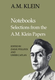 Notebooks - Selections from the A.M. Klein Papers ebook by A.M.  Klein,Usher Caplan,Zailig Pollock