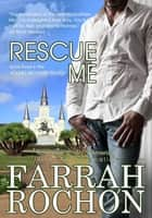 Rescue Me eBook by Farrah Rochon
