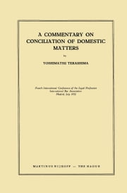 International Bar Association - A Commentary on Conciliation of Domestic Matters ebook by Yoshimatsu Terashima