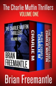 The Charlie Muffin Thrillers Volume One - Charlie M, Here Comes Charlie M, and The Inscrutable Charlie Muffin ebook by Brian Freemantle