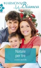 Natale per tre - Harmony Bianca eBook by Louisa Heaton