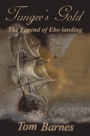 Tungee's Gold - The Legend of Ebo Landing ebook by Tom Barnes