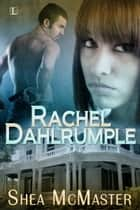 Rachel Dahlrumple ebook by Shea McMaster