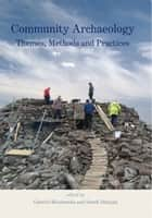 Community Archaeology - Themes, Methods and Practices ebook by Gabriel Moshenska, Sarah Dhanjal