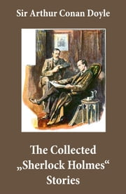 "The Collected ""Sherlock Holmes"" Stories (4 novels and 44 short stories + An Intimate Study of Sherlock Holmes by Conan Doyle himself) - A Study In Scarlet, The Sign of the Four, The Hound of the Baskervilles, The Valley of Fear, The Adventures of Sherlock Holmes, The Memoirs of Sherlock Holmes, The Return of Sherlock Holmes, His Last Bow ebook by Arthur Conan Doyle"
