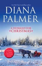 A Husband For Christmas/Snow Kisses/Lionhearted ebook by Diana Palmer