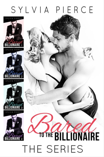 Bared to the Billionaire - The Complete Series ebook by Sylvia Pierce